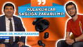 KULAKLIKLAR SAĞLIĞA ZARARLI MI? | Prof. Dr. Murat Karaman anlattı!