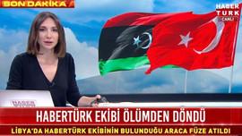 HaberTürk ekibine Libya'da füzeli saldırı!