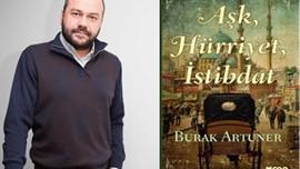 """Burak Artuner'in ilk romanı çıktı!  """"Aşk, Hürriyet, İstibdat"""""""