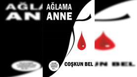 Gazeteci Coşkun Bel'den yeni kitap: 'Ağlama Anne'