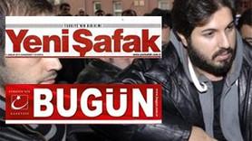 Reza Zarrab Yeni Şafak'ı suçladı, Yeni Şafak Bugün'ü!