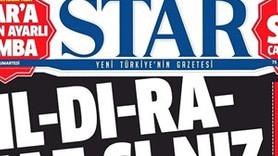 Star gazetesinden 'bomba' manşeti: Yıldıramazsınız!