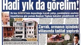 Sözcü Kadir Topbaş'a meydan okudu: Sarraf'ın yalısını yık da görelim!