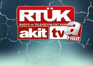 RTÜK'e Akit TV ve A Haber tepkisi!