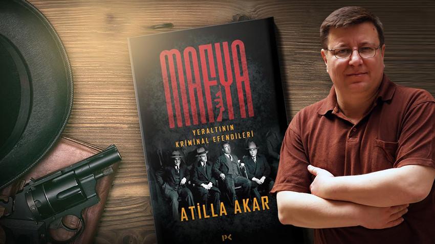 """Gazeteci yazar Atilla Akar'dan """"Mafya"""" kitabı! Mafya: Yeraltının Kriminal Efendileri!"""