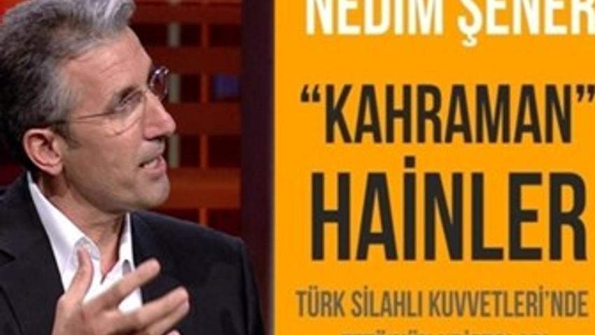 """Nedim Şener'den 15 Temmuz kitabı: """"Kahraman"""" Hainler-Türk Silahlı Kuvvetleri'nde FETÖ'nün Kriptoları"""