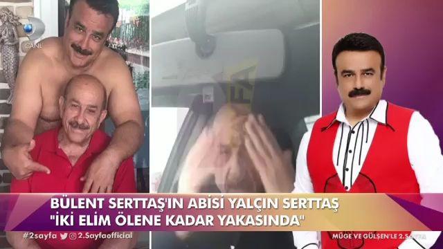 Bülent Serttaş'ın abisi Yalçın Serttaş'tan şok sözler! İki elim yakanda - Sayfa 2